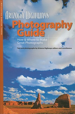 Arizona Highways Photography Guide By Arizona Highways Editors and Contributor (EDT)